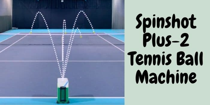 Spinshot Plus-2 Tennis Ball Machine Review(All Features)